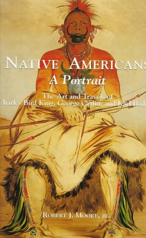 Native Americans  A Portrait   The Art And Travels Of Charles Bird King  George Catlin  And Karl Bodmer