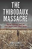 The Thibodaux Massacre: Racial Violence and the 1887 Sugar Cane Labor Strike (True Crime)