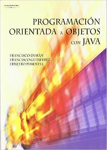 Programación orientada a objetos con Java: Amazon.es: FRANCISCO JAVIER DURAN MUÐO, FRANCISCO GUTIERREZ LOPEZ, ERNESTO PIMENTEL SANCHEZ: Libros