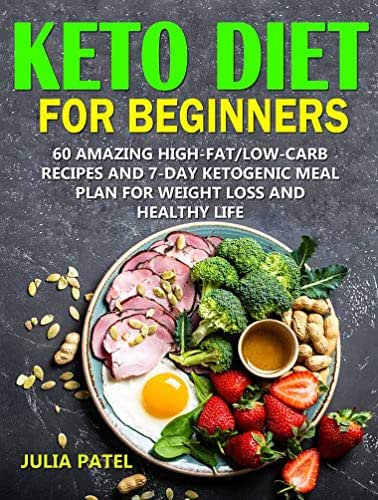 Keto Diet for Beginners: 60 Amazing High-Fat/Low-Carb Recipes and 7-Day Ketogenic Meal Plan for Weight Loss and Healthy Life (Keto Book 1)