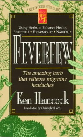 Feverfew: The Amazing Herb That Relieves Migraine Headaches (Keats Good Herb Guide Series)