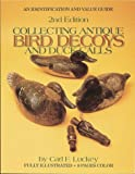 Collecting Antique Bird Decoys and Duck Calls, Carl F. Luckey, 0896890783