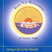 Kum Nye Relaxation: Living Life in the Breath