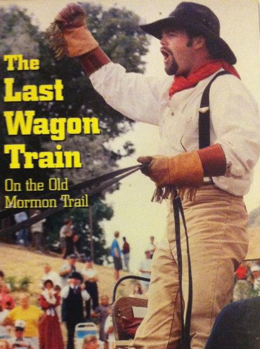 The Last Wagon Train on the Old Mormon Trail ()