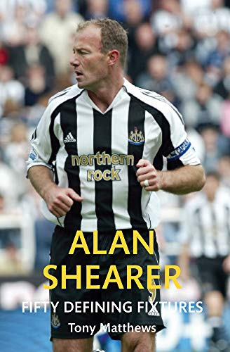 Alan Shearer Fifty Defining Fixtures