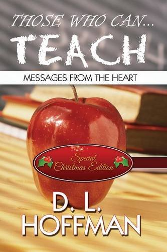 Those Who Can... Teach: Messages from the Heart (Special Christmas Edition)