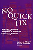No Quick Fix : Rethinking Literacy Programs in America's Elementary Schools, Richard L. Allington, 0807733881