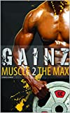 Muscle Building: Gainz; Muscle 2 The Max. A Fitness Guide To Develop Your Power And Muscles And Get Lean. How To Gain Weight And Create The Best Meal Plan. Use The Gym The Correct Way To Get Ripped