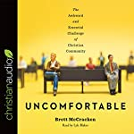 Uncomfortable: The Awkward and Essential Challenge of Christian Community   Brett McCracken
