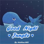 Good Night Jungle | Adelina Hill