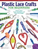 Plastic Lace Crafts for Beginners: Groovy Gimp, Super Scoubidou, and Beast Boondoggle