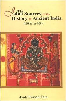 The Jaina Sources Of The History Of Ancient India: 100 Bc - Ad 900 por Jyoti Prasad Jain Gratis