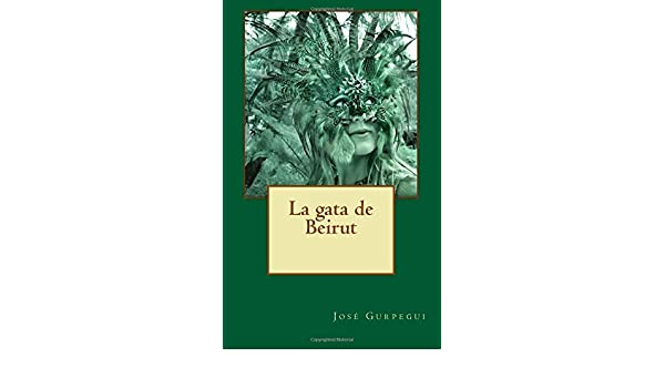La gata de Beirut (Spanish Edition): José Gurpegui: 9781501064791: Amazon.com: Books