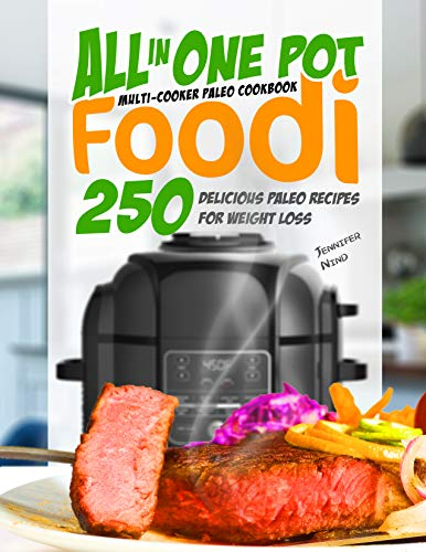 All in One Pot Foodi Multi-Cooker Paleo Cookbook: 250 Delicious Paleo Recipes for Weight Loss by Jennifer Nind