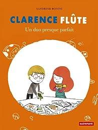 Clarence Flûte : Un duo presque parfait par Sandrine Bonini