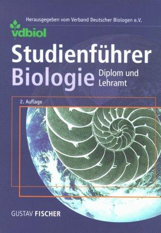 Studienführer Biologie. Diplom und Lehramt. Biologie, Biochemie, Biotechnologie. (2., überarbeitete und erweiterte Auflage)