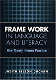 img - for Frame Work in Language and Literacy: How Theory Informs Practice (Challenges in Language and Literacy) book / textbook / text book