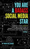You Are A Badass Social Media Star: A guide to using Snapchat social media advertising to promote your brand and dominate the millennial gen Z global market