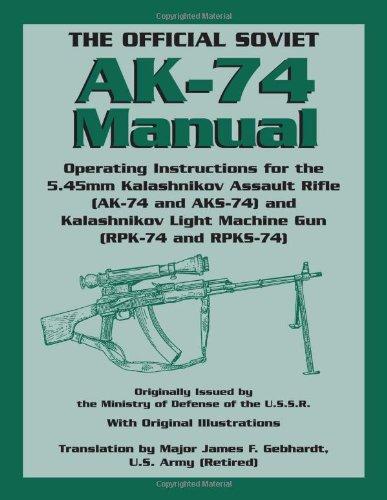(The Official Soviet AK-74 Manual: Operating Instructions for the 5.45mm Kalashnikov Assault Rifle (AK-74 and KS-74) and Kalashnikov Light Machine Gun (RPK-74 and RPKS-74) )
