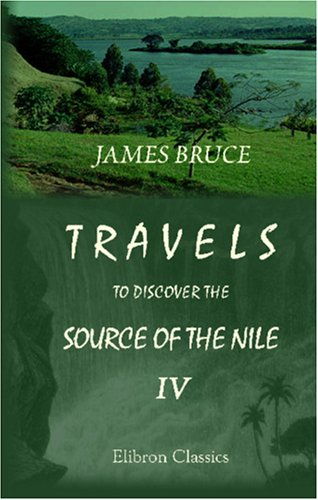 Travels to Discover the Source of the Nile, in the Years 1768, 1769, 1770, 1771, 1772, and 1773: In Five Volumes. Volume 4
