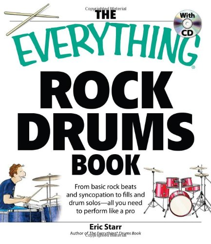 The Everything Rock Drums: From Basic Rock Beats and Syncopation to Fills and Drum Solos - All You Need to Perform Like a Pro (Book & CD-ROM)