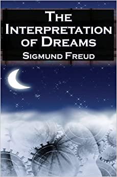 The Interpretation of Dreams: Sigmund Freud's Seminal ...