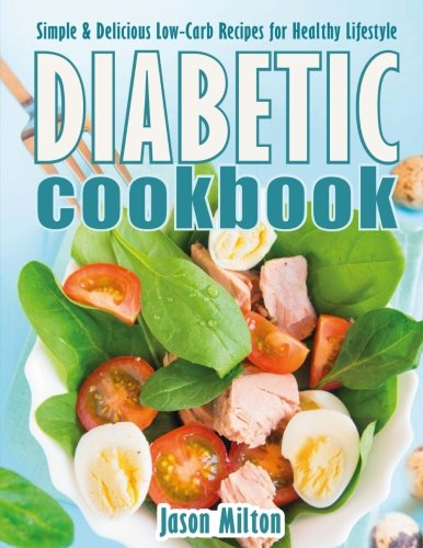 Diabetic Cookbook: Simple & Delicious Low-Carb Recipes for Healthy Lifestyle by Jason Milton