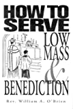How to Serve Low Mass and Benediction, William A. O'Brien, 093595242X