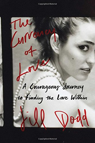 Read Online The Currency of Love: A Courageous Journey to Finding the Love Within pdf