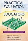 img - for By Roger Kaufman - Pratical Evaluation for Educators : Finding What Works and What Doesn't: 1st (first) Edition book / textbook / text book