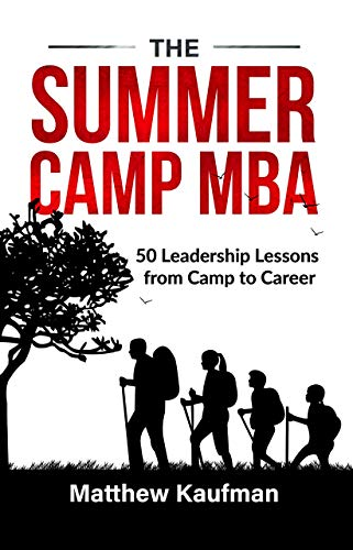 Summer Strategies To Improve Your >> Amazon Com The Summer Camp Mba 50 Leadership Lessons From Camp To