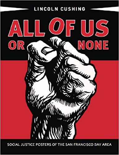 all of us or none social justice posters of the san francisco bay area lincoln cushing 9781597141857 amazoncom books