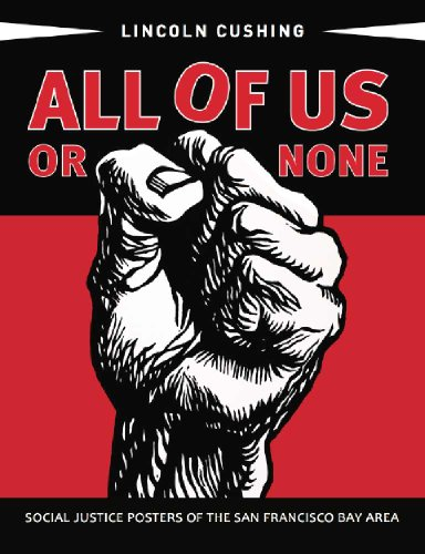 All of Us or None: Social Justice Posters of the San Francisco Bay Area (All Of Us Or None Of Us)
