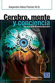 Cerebro, mente y conciencia. Un enfoque multidisciplinar (Spanish Edition) by [Melo Florián, Alejandro]