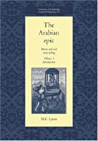 The Arabian Epic V1: Heroic And Oral