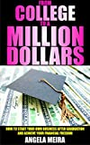 img - for From College to a Million Dollars: How to Start Your Own Business After Graduation and Achieve Your Financial Freedom book / textbook / text book