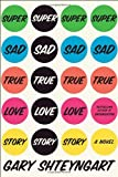 Super Sad True Love Story, Gary Shteyngart, 1400066409