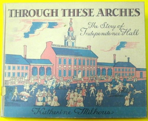Through these arches;: The story of Independence - Philadelphia Pa Mall