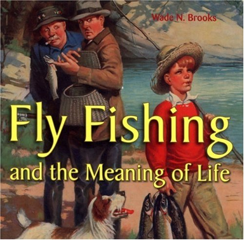 Read Online Fly Fishing and the Meaning of Life PDF