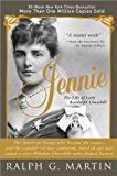 Jennie: The Life of the American Beauty Who Became the Toast--and Scandal--of Two Continents, Ruled an Age and Raised a Son-Winston Churchill-Who Shaped History