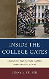 Inside the College Gates : How Class and Culture Matter in Higher Education, Stuber, Jenny M., 0739148990