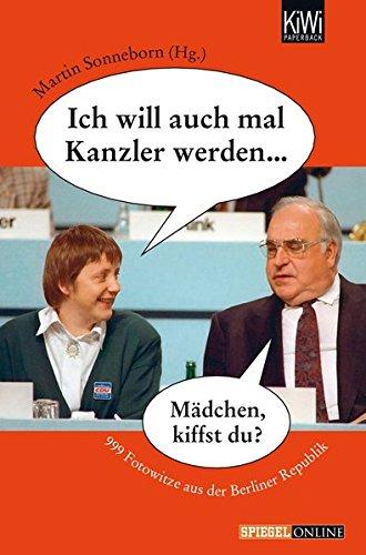 Ich will auch mal Kanzler werden...: 999 Fotowitze aus der Berliner Republik Taschenbuch – 18. April 2011 Martin Sonneborn KiWi-Taschenbuch 3462042572 2000 bis 2009 n. Chr.