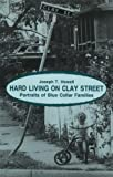 Hard Living on Clay Street : Portraits of Blue Collar Families, Howell, Joseph T., 0881335266
