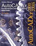 AutoCAD LT 2000-2000i : Fundamentals and Applications: Solutions Manual, Saufley, Ted, 1566377471