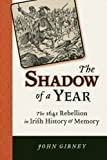 The Shadow of a Year : The 1641 Rebellion in Irish History and Memory, Gibney, John, 0299289540