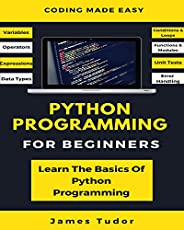 Python Programming For Beginners: Learn The Basics Of Python Programming (Python Crash Course, Programming for