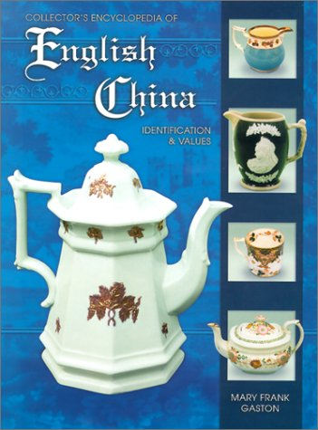 Collector's Encyclopedia of English China: Identification & - Antique China