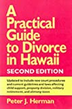 A Practical Guide to Divorce in Hawaii, Peter J. Herman, 082481360X