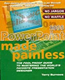 PowerPoint 2000 Made Painless: The Foolproof Guide to Mastering the World's Favorite Presentation Designer