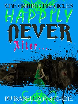 Happily Never After (The Grimm Chronicles Book 2) by [Brosky, Ken, Isabella Fontaine]